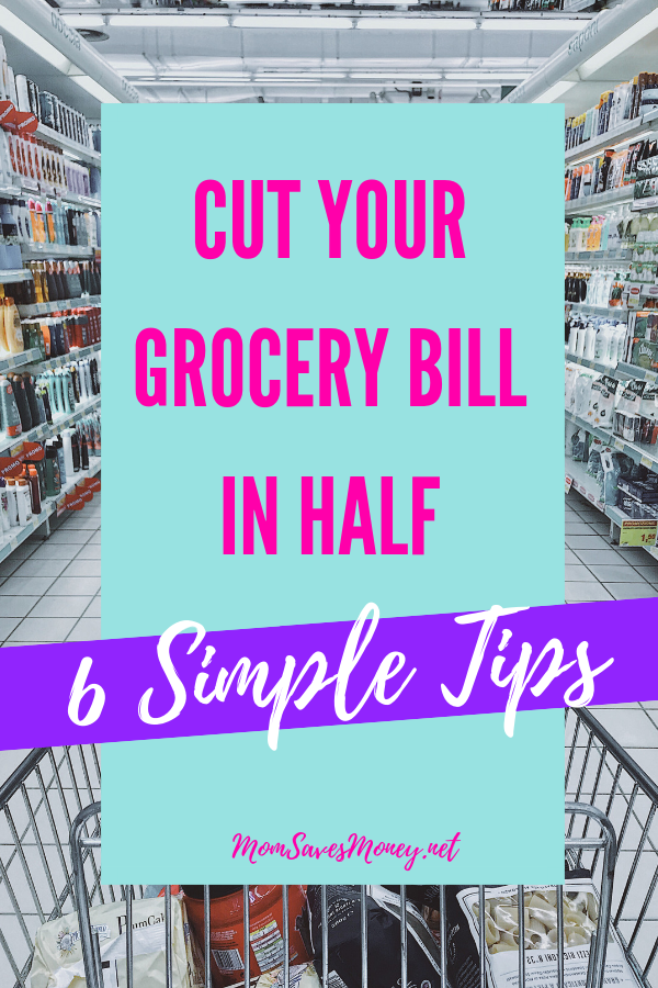 shopping cart in aisle with text overlay 6 simple tips to cut your grocery bill in half