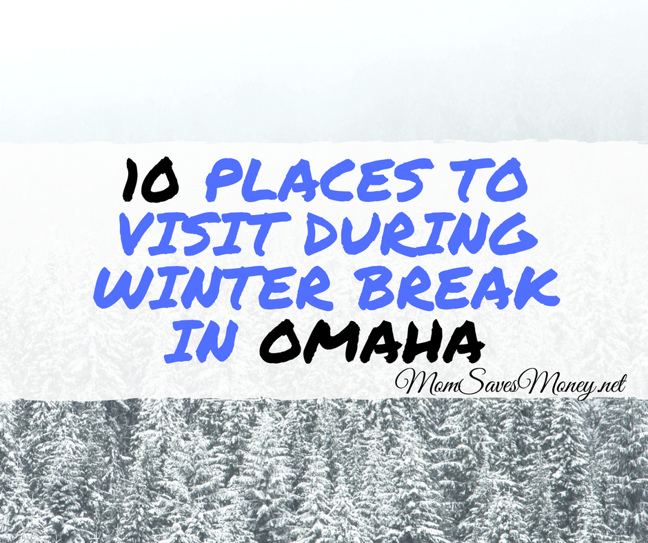 10 places in omaha to visit with kids during winter break