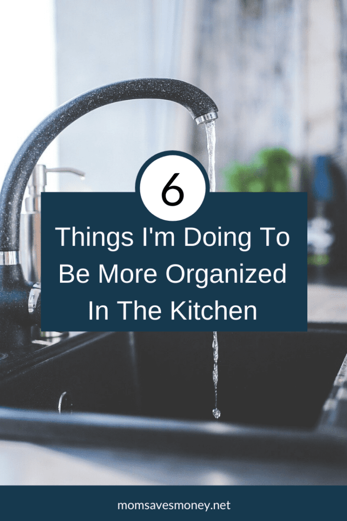 6 things I'm doing to be more organized in the kitchen text with kitchen sink in background